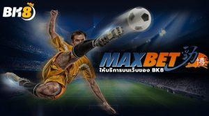 รีวิวพนันกีฬาในรูปแบบการเล่นของ MAXBET บนเว็บ BK8